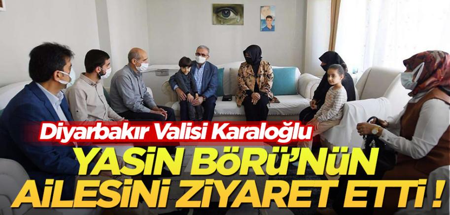 Diyarbakır Valisi Karaloğlu Şehit Yasin Börü'nün ailesini ziyaret etti